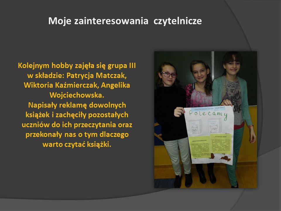 Kolejnym hobby zajęła się grupa III w składzie: Patrycja Matczak, Wiktoria Kaźmierczak, Angelika Wojciechowska.