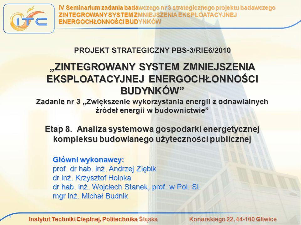Instytut Techniki Cieplnej, Politechnika Śląska Konarskiego 22, 44-100 Gliwice 2 IV Seminarium zadania badawczego nr 3 strategicznego projektu badawczego ZINTEGROWANY SYSTEM ZMNIEJSZENIA EKSPLOATACYJNEJ ENERGOCHŁONNOŚCI BUDYNKÓW - Etap nr 8 Plan prezentacji oInformacje wstępne, oFormy rozpowszechniania wyników analiz, oZakres prac, oAlgorytmy i modele matematyczne, oCharakterystyka produktu uzyskanego w ramach Etapu nr 8 (program komputerowy).