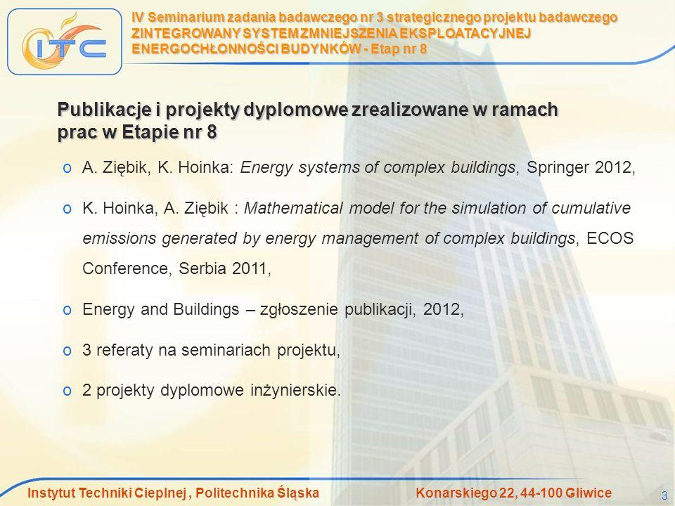 Instytut Techniki Cieplnej, Politechnika Śląska Konarskiego 22, 44-100 Gliwice 4 IV Seminarium zadania badawczego nr 3 strategicznego projektu badawczego ZINTEGROWANY SYSTEM ZMNIEJSZENIA EKSPLOATACYJNEJ ENERGOCHŁONNOŚCI BUDYNKÓW - Etap nr 8