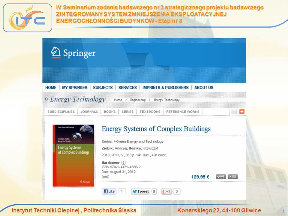 Instytut Techniki Cieplnej, Politechnika Śląska Konarskiego 22, 44-100 Gliwice 15 IV Seminarium zadania badawczego nr 3 strategicznego projektu badawczego ZINTEGROWANY SYSTEM ZMNIEJSZENIA EKSPLOATACYJNEJ ENERGOCHŁONNOŚCI BUDYNKÓW - Etap nr 8 Algorytm doboru struktury gospodarki energetycznej
