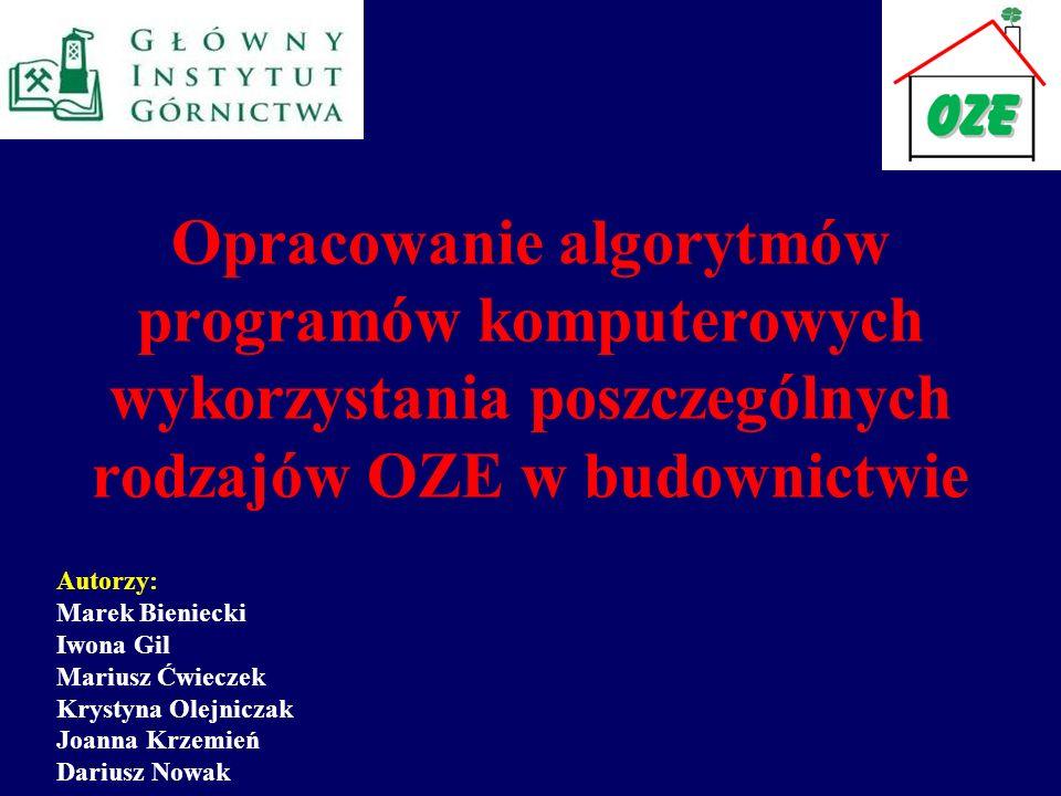 Opracowanie algorytmów programów komputerowych wykorzystania poszczególnych rodzajów OZE w budownictwie Autorzy: Marek Bieniecki Iwona Gil Mariusz Ćwi