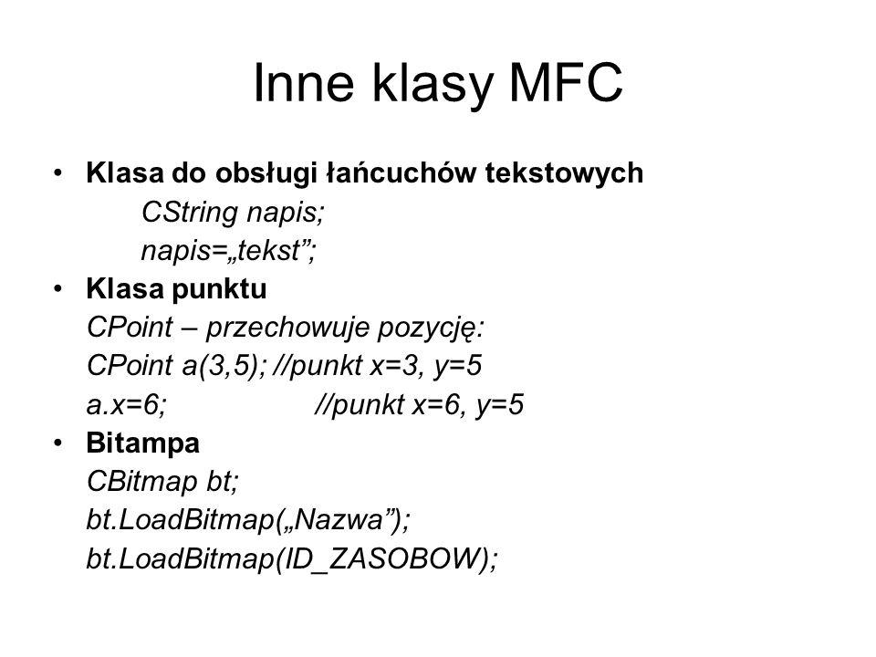 Inne klasy MFC Klasa do obsługi łańcuchów tekstowych CString napis; napis=tekst; Klasa punktu CPoint – przechowuje pozycję: CPoint a(3,5); //punkt x=3