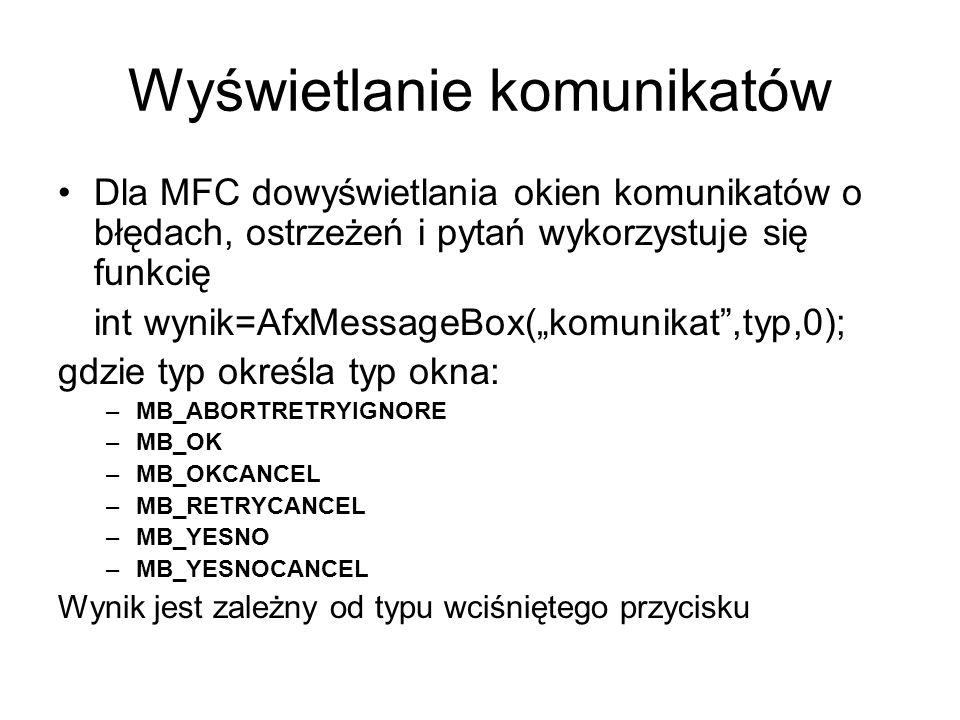 Wyświetlanie komunikatów Dla MFC dowyświetlania okien komunikatów o błędach, ostrzeżeń i pytań wykorzystuje się funkcię int wynik=AfxMessageBox(komuni