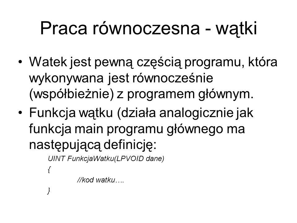 Praca równoczesna - wątki Watek jest pewną częścią programu, która wykonywana jest równocześnie (współbieżnie) z programem głównym. Funkcja wątku (dzi