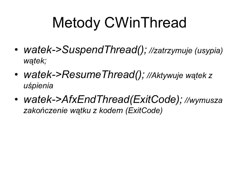 Metody CWinThread watek->SuspendThread(); //zatrzymuje (usypia) wątek; watek->ResumeThread(); //Aktywuje wątek z uśpienia watek->AfxEndThread(ExitCode
