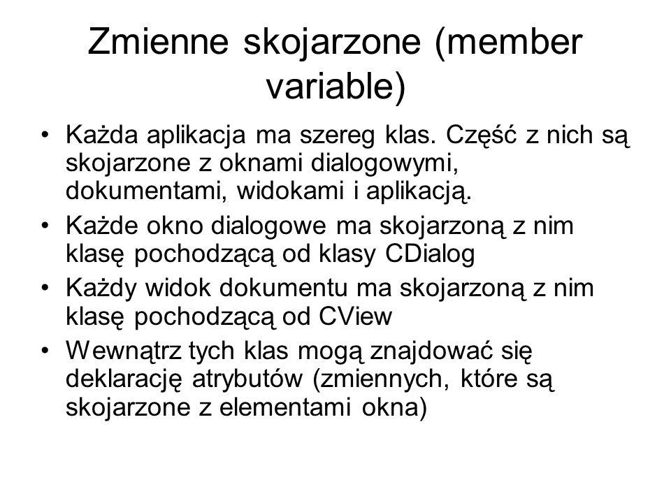 Zmienne skojarzone (member variable) Każda aplikacja ma szereg klas. Część z nich są skojarzone z oknami dialogowymi, dokumentami, widokami i aplikacj