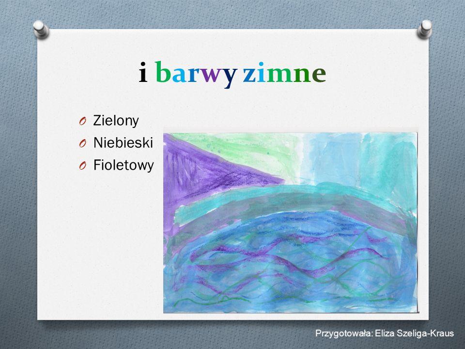 i barwy zimne O Zielony O Niebieski O Fioletowy Przygotowała: Eliza Szeliga-Kraus