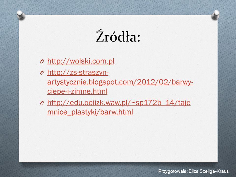 Źródła: O http://wolski.com.pl http://wolski.com.pl O http://zs-straszyn- artystycznie.blogspot.com/2012/02/barwy- ciepe-i-zimne.html http://zs-straszyn- artystycznie.blogspot.com/2012/02/barwy- ciepe-i-zimne.html O http://edu.oeiizk.waw.pl/~sp172b_14/taje mnice_plastyki/barw.html http://edu.oeiizk.waw.pl/~sp172b_14/taje mnice_plastyki/barw.html Przygotowała: Eliza Szeliga-Kraus