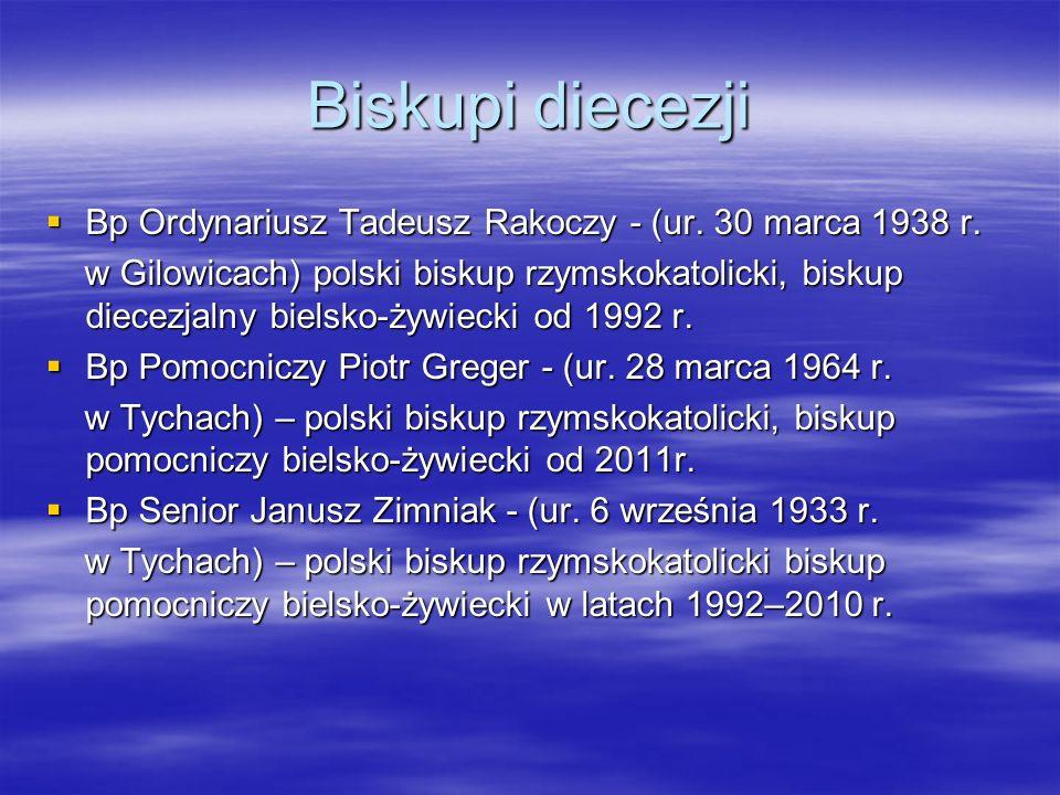 Biskupi diecezji Bp Ordynariusz Tadeusz Rakoczy - (ur. 30 marca 1938 r. Bp Ordynariusz Tadeusz Rakoczy - (ur. 30 marca 1938 r. w Gilowicach) polski bi