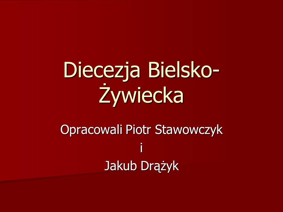 Diecezja Bielsko- Żywiecka Opracowali Piotr Stawowczyk i Jakub Drążyk