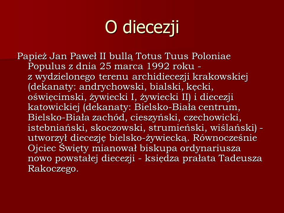 O diecezji Papież Jan Paweł II bullą Totus Tuus Poloniae Populus z dnia 25 marca 1992 roku - z wydzielonego terenu archidiecezji krakowskiej (dekanaty: andrychowski, bialski, kęcki, oświęcimski, żywiecki I, żywiecki II) i diecezji katowickiej (dekanaty: Bielsko-Biała centrum, Bielsko-Biała zachód, cieszyński, czechowicki, istebniański, skoczowski, strumieński, wiślański) - utworzył diecezję bielsko-żywiecką.