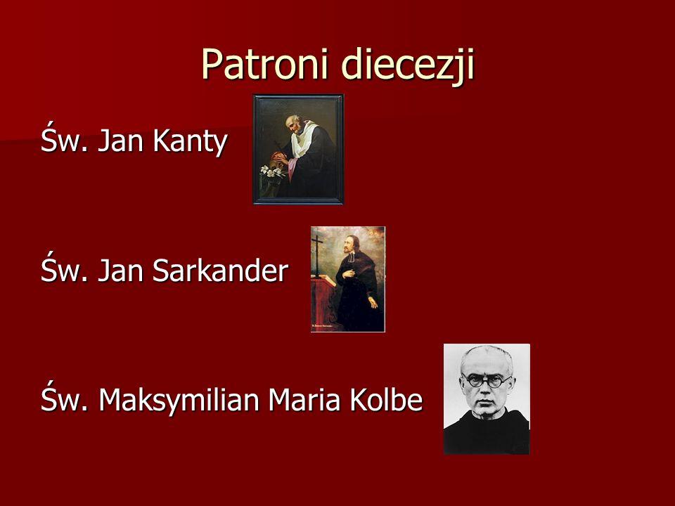 Patroni diecezji Św. Jan Kanty Św. Jan Sarkander Św. Maksymilian Maria Kolbe