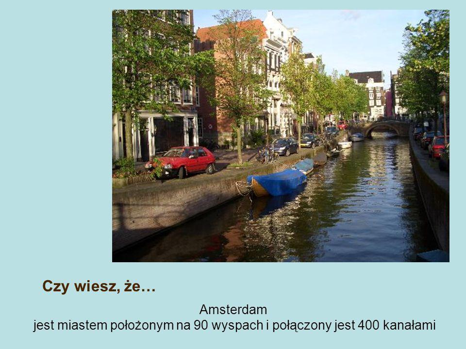 Amsterdam jest miastem położonym na 90 wyspach i połączony jest 400 kanałami Czy wiesz, że…