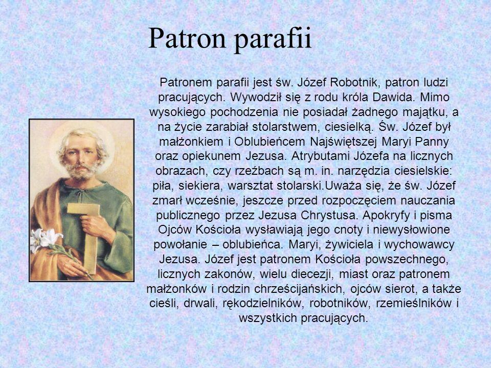 Patron parafii Patronem parafii jest św. Józef Robotnik, patron ludzi pracujących. Wywodził się z rodu króla Dawida. Mimo wysokiego pochodzenia nie po