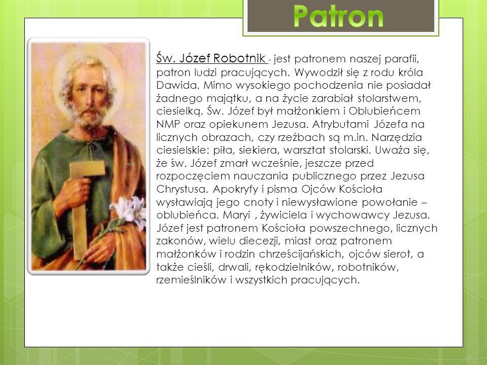 Św. Józef Robotnik - jest patronem naszej parafii, patron ludzi pracujących.