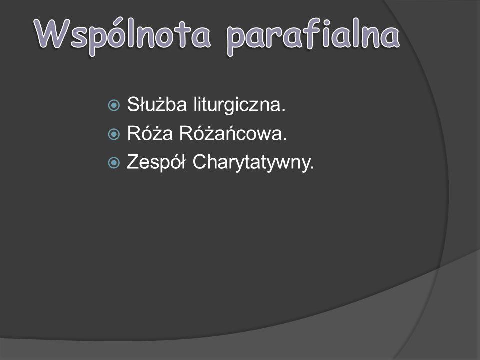 Służba liturgiczna. Róża Różańcowa. Zespół Charytatywny.