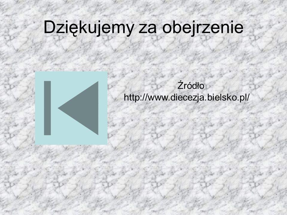 Dziękujemy za obejrzenie Źródło http://www.diecezja.bielsko.pl/