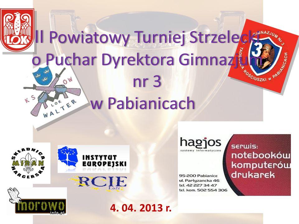 II Powiatowy Turniej Strzelecki o Puchar Dyrektora Gimnazjum nr 3 w Pabianicachw Pabianicach 4. 04. 2013 r.