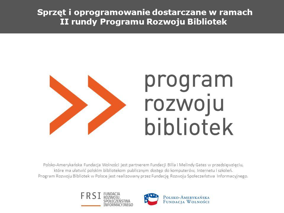 Sprzęt i oprogramowanie dostarczane w ramach II rundy Programu Rozwoju Bibliotek Polsko-Amerykańska Fundacja Wolności jest partnerem Fundacji Billa i