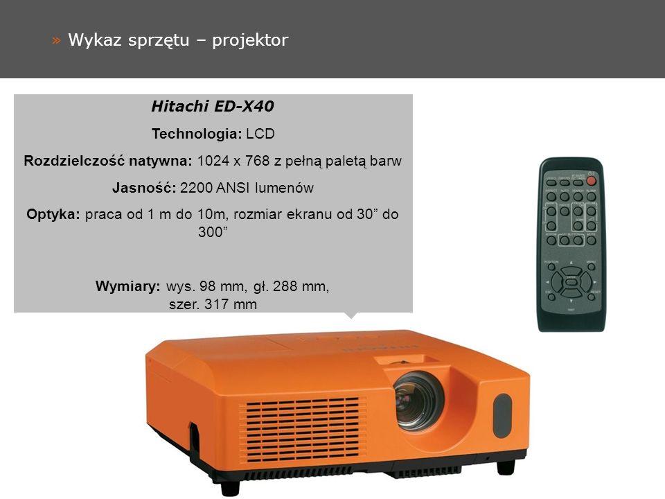 » Wykaz sprzętu – projektor Hitachi ED-X40 Technologia: LCD Rozdzielczość natywna: 1024 x 768 z pełną paletą barw Jasność: 2200 ANSI lumenów Optyka: p