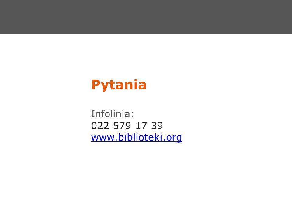 Pytania Infolinia: 022 579 17 39 www.biblioteki.org