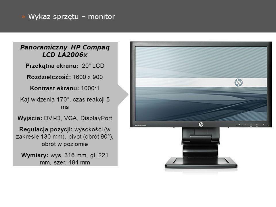 » Wykaz sprzętu – monitor Panoramiczny HP Compaq LCD LA2006x Przekątna ekranu: 20 LCD Rozdzielczość: 1600 x 900 Kontrast ekranu: 1000:1 Kąt widzenia 1