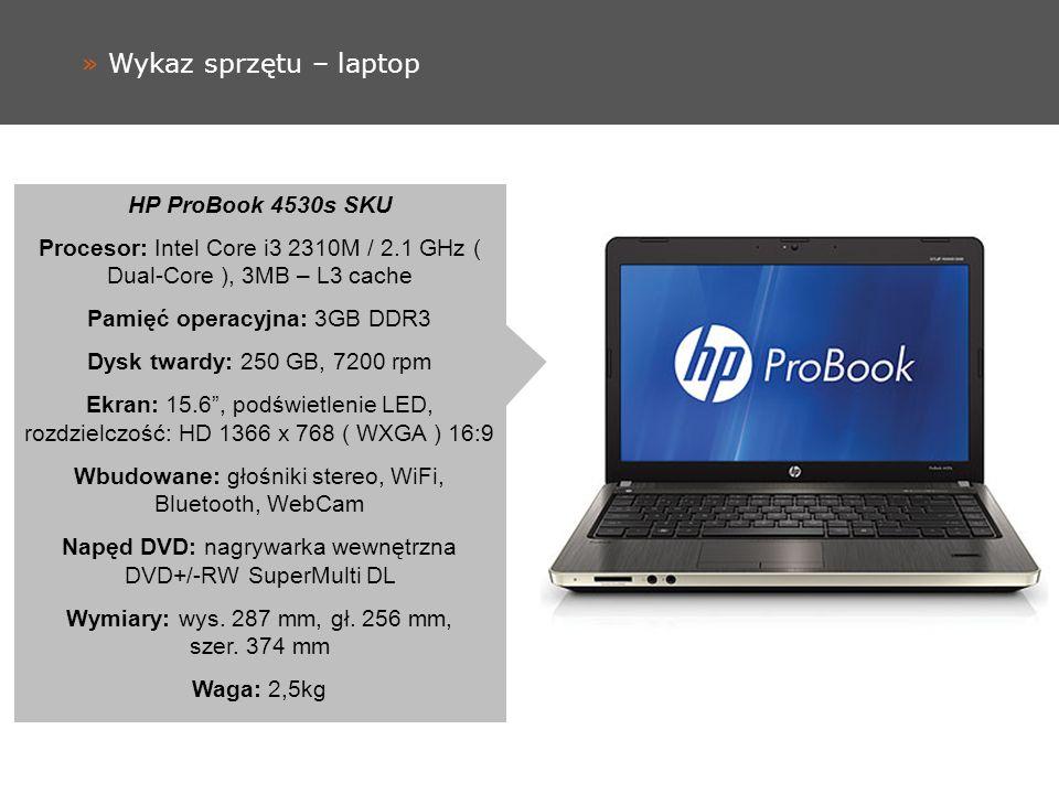 » Wykaz sprzętu – laptop HP ProBook 4530s SKU Procesor: Intel Core i3 2310M / 2.1 GHz ( Dual-Core ), 3MB – L3 cache Pamięć operacyjna: 3GB DDR3 Dysk t