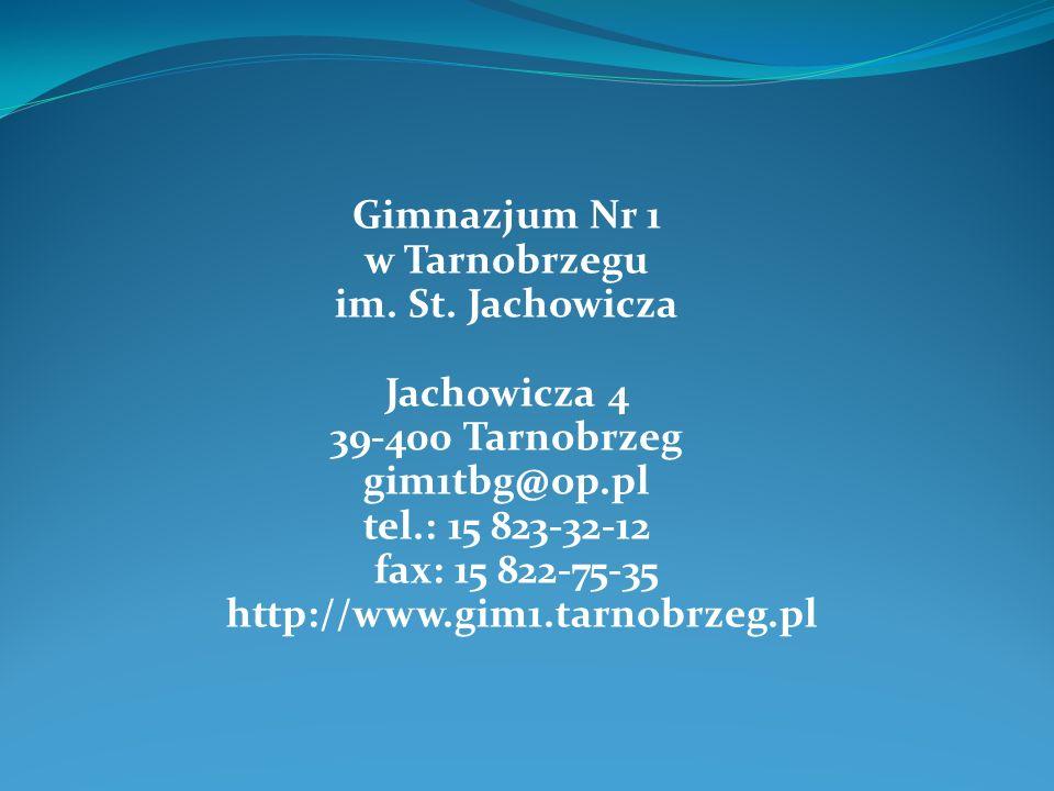 Gimnazjum Nr 1 w Tarnobrzegu im. St. Jachowicza Jachowicza 4 39-400 Tarnobrzeg gim1tbg@op.pl tel.: 15 823-32-12 fax: 15 822-75-35 http://www.gim1.tarn