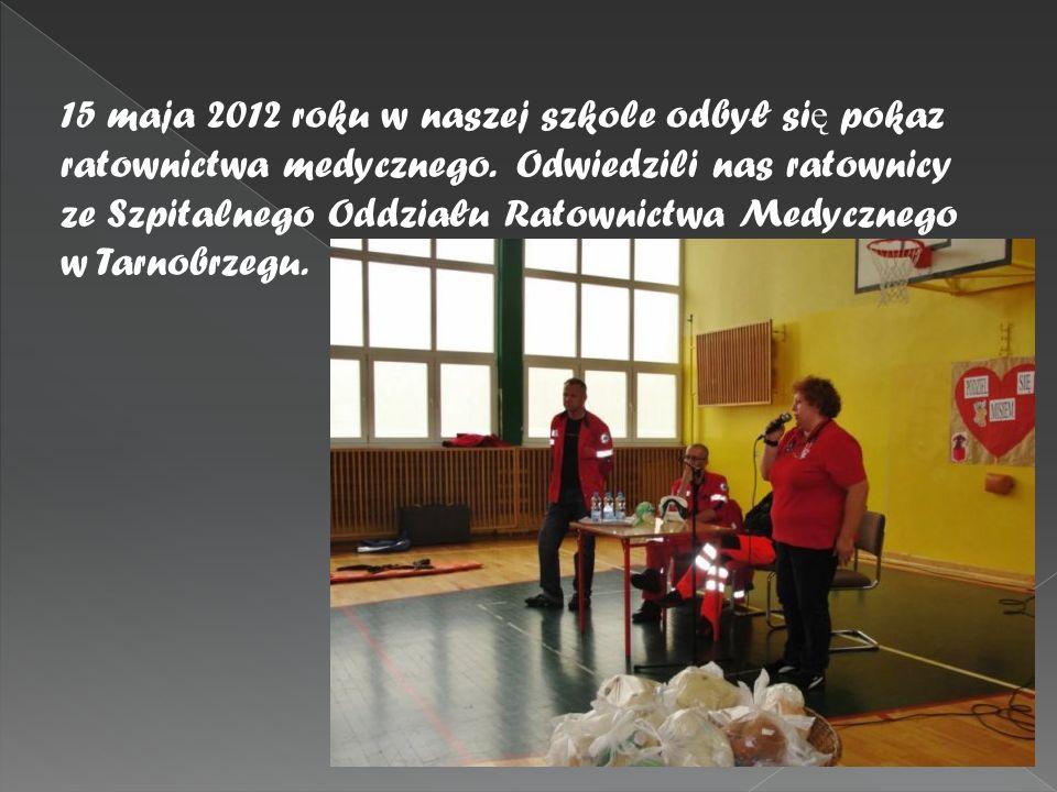 15 maja 2012 roku w naszej szkole odbył si ę pokaz ratownictwa medycznego. Odwiedzili nas ratownicy ze Szpitalnego Oddziału Ratownictwa Medycznego w T