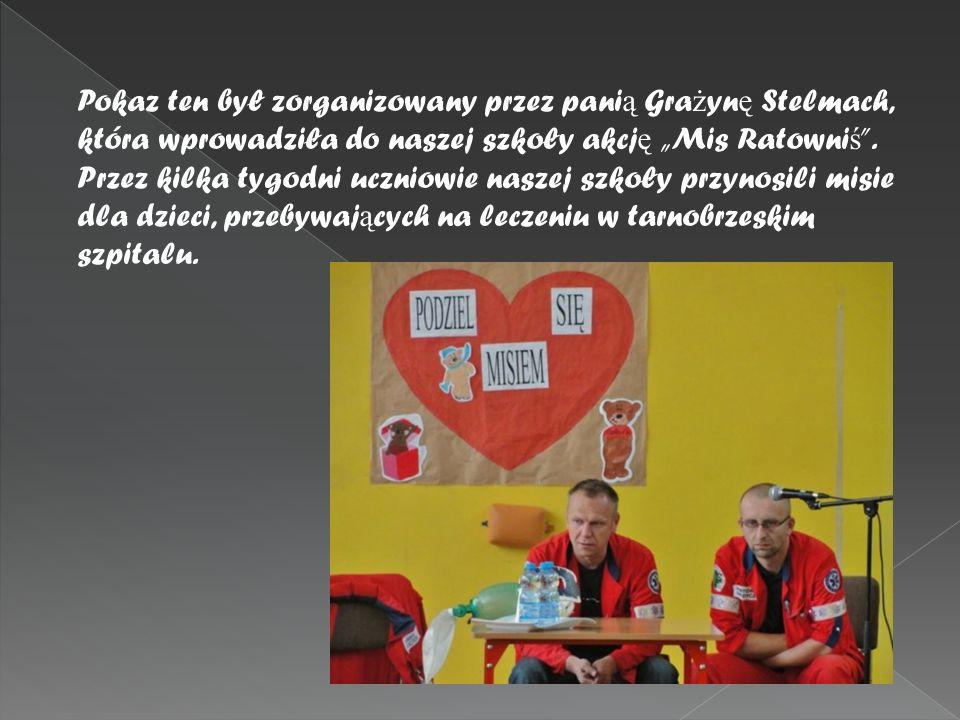 Pokaz ten był zorganizowany przez pani ą Gra ż yn ę Stelmach, która wprowadziła do naszej szkoły akcj ę Mis Ratowni ś.