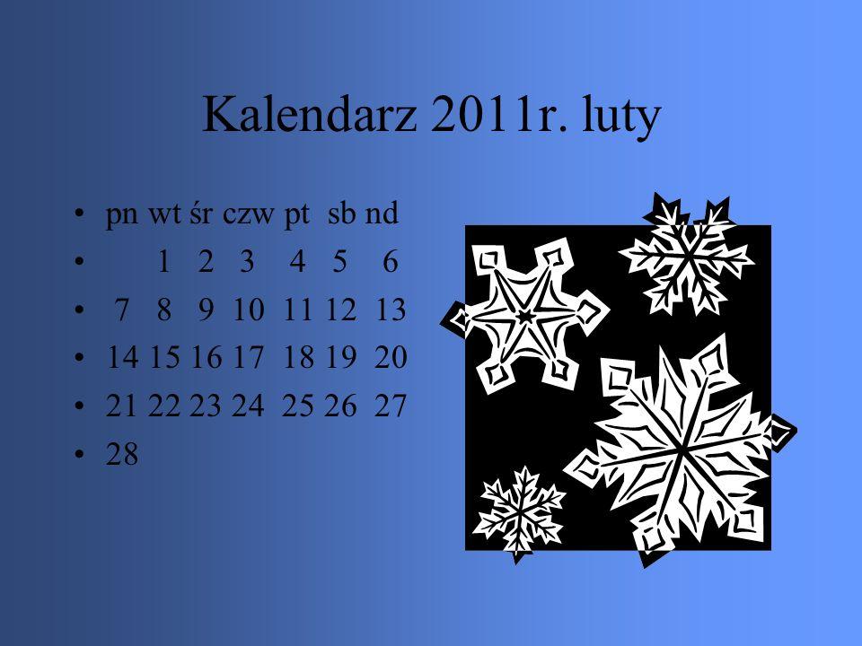 Kalendarz 2011r. styczeń pn wt śr czw pt sb nd 1 2 3 4 5 6 7 8 9 10 11 12 13 14 15 16 17 18 19 20 21 22 23 24 25 26 27 28 29 30 31
