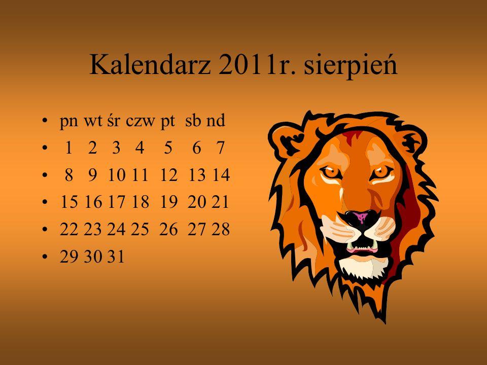 Kalendarz 2011r. lipiec pn wt śr czw pt sb nd 1 2 3 4 5 6 7 8 9 10 11 12 13 14 15 16 17 18 19 20 21 22 23 24 25 26 27 28 29 30 31