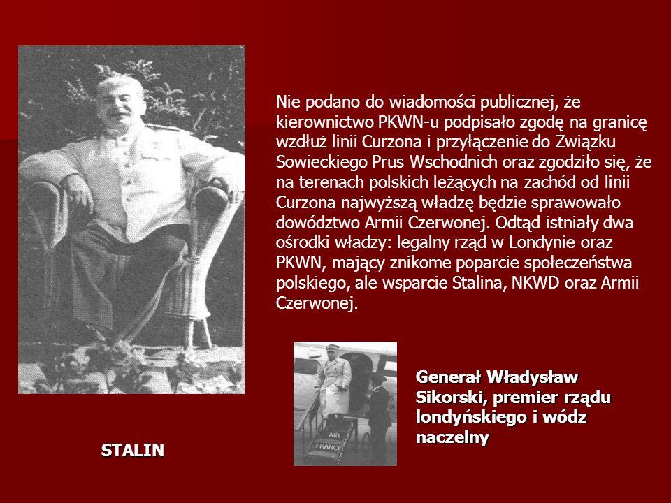 Nie podano do wiadomości publicznej, że kierownictwo PKWN-u podpisało zgodę na granicę wzdłuż linii Curzona i przyłączenie do Związku Sowieckiego Prus Wschodnich oraz zgodziło się, że na terenach polskich leżących na zachód od linii Curzona najwyższą władzę będzie sprawowało dowództwo Armii Czerwonej.