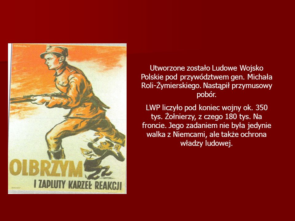 Utworzone zostało Ludowe Wojsko Polskie pod przywództwem gen.