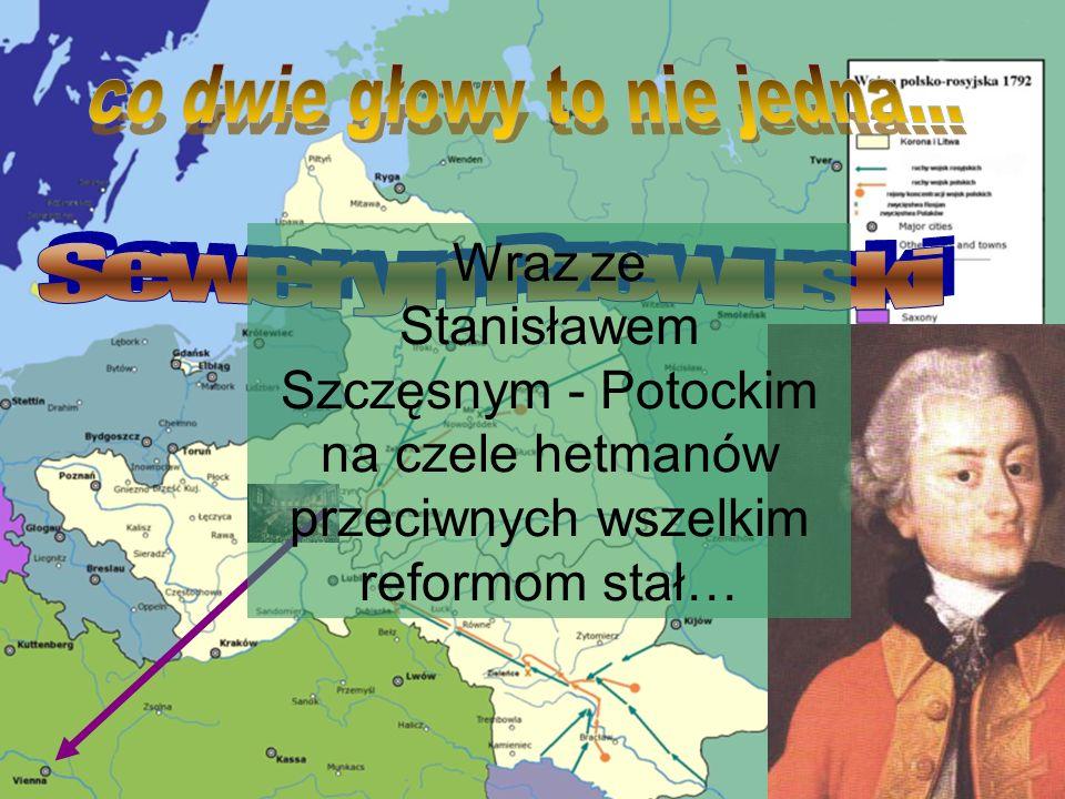 Wraz ze Stanisławem Szczęsnym - Potockim na czele hetmanów przeciwnych wszelkim reformom stał…
