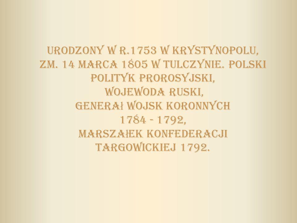 Urodzony w r.1753 w Krystynopolu, zm.14 marca 1805 w Tulczynie.