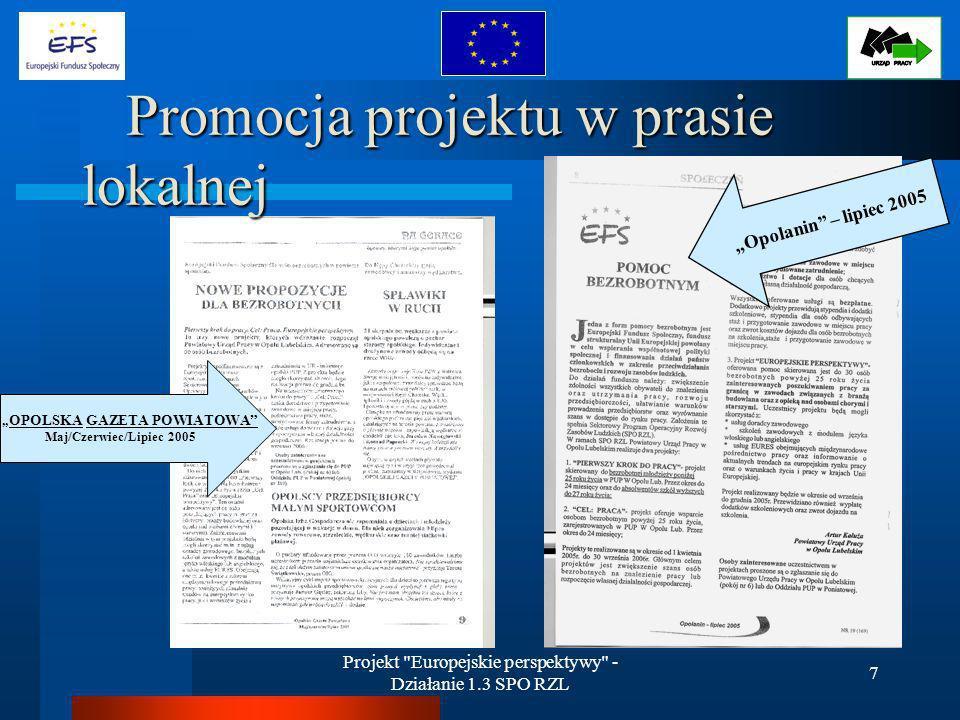 Projekt Europejskie perspektywy - Działanie 1.3 SPO RZL 18 Analiza realizacji projektu Słabości 1) Krótki okres realizacji projektu – niemożność zorganizowania w projekcie takich form wsparcia jak przygotowanie zawodowe i prace interwencyjne 2) Niekorzystny okres na rekrutację beneficjentów ostatecznych (lipiec-sierpień)