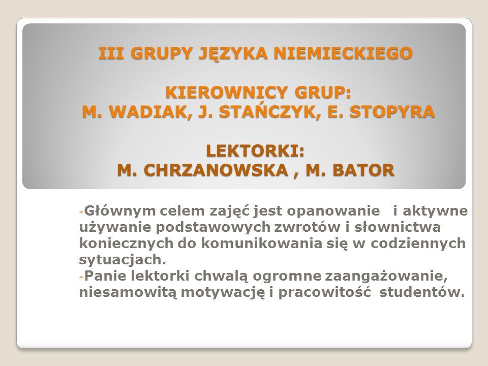 III GRUPY JĘZYKA NIEMIECKIEGO KIEROWNICY GRUP: M.WADIAK, J.