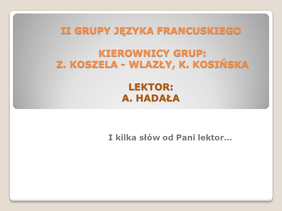 II GRUPY JĘZYKA FRANCUSKIEGO KIEROWNICY GRUP: Z.KOSZELA - WLAZŁY, K.