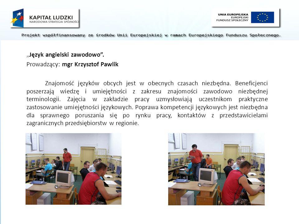 Język angielski zawodowo. Prowadzący: mgr Krzysztof Pawlik Znajomość języków obcych jest w obecnych czasach niezbędna. Beneficjenci poszerzają wiedzę