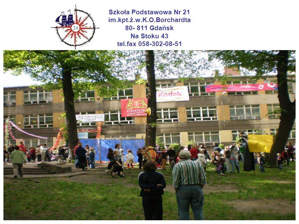 Szkoła Podstawowa Nr 21 im.kpt.ż.w.K.O.Borchardta 80- 811 Gdańsk Na Stoku 43 tel.fax 058-302-08-51