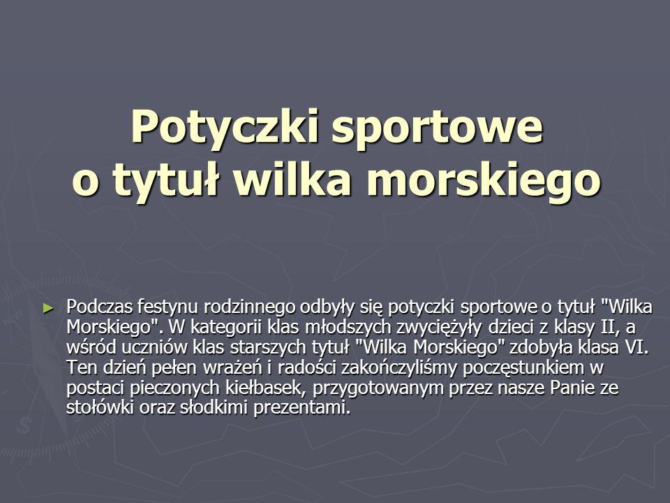 Potyczki sportowe o tytuł wilka morskiego Podczas festynu rodzinnego odbyły się potyczki sportowe o tytuł