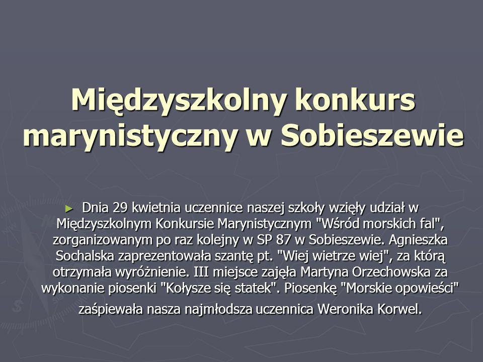 Międzyszkolny konkurs marynistyczny w Sobieszewie Dnia 29 kwietnia uczennice naszej szkoły wzięły udział w Międzyszkolnym Konkursie Marynistycznym