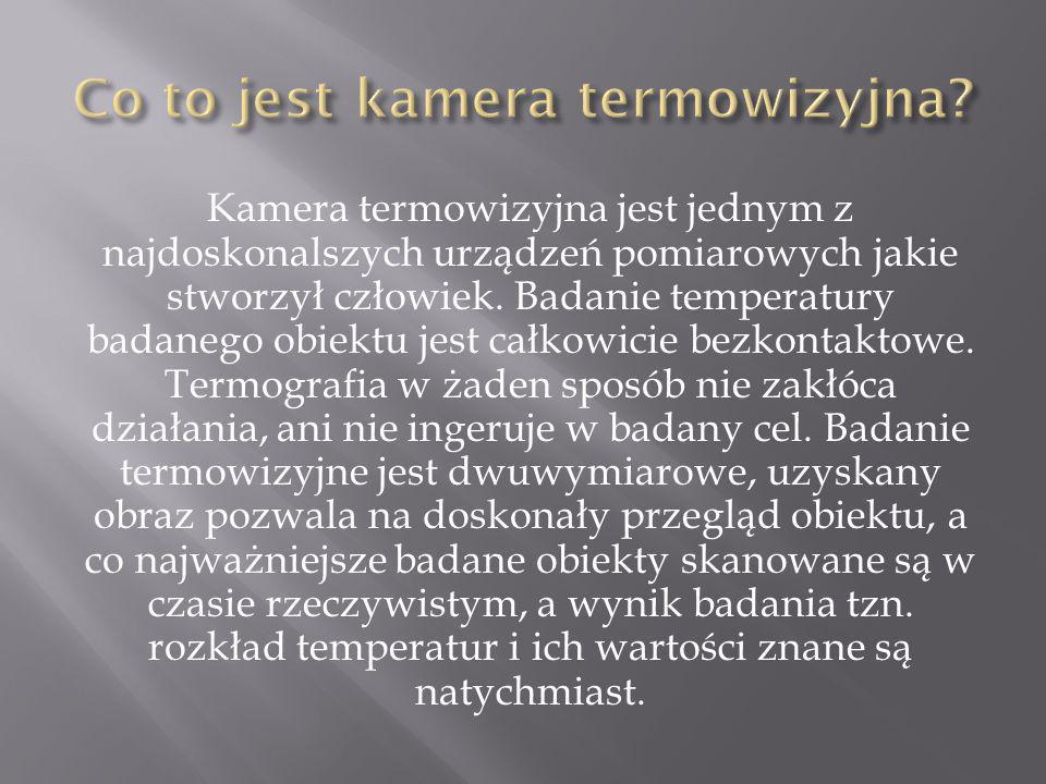 Kamera termowizyjna jest jednym z najdoskonalszych urządzeń pomiarowych jakie stworzył człowiek.