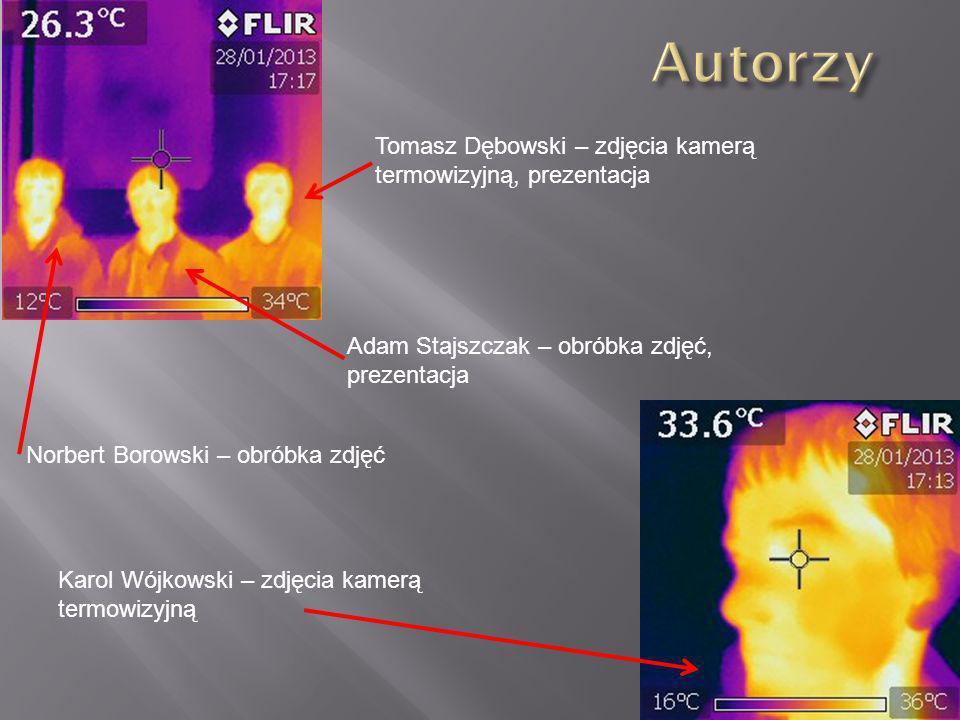Tomasz Dębowski – zdjęcia kamerą termowizyjną, prezentacja Karol Wójkowski – zdjęcia kamerą termowizyjną Norbert Borowski – obróbka zdjęć Adam Stajszc