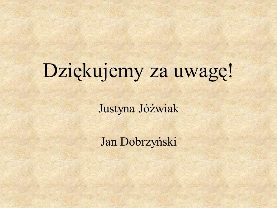 Dziękujemy za uwagę! Justyna Jóźwiak Jan Dobrzyński