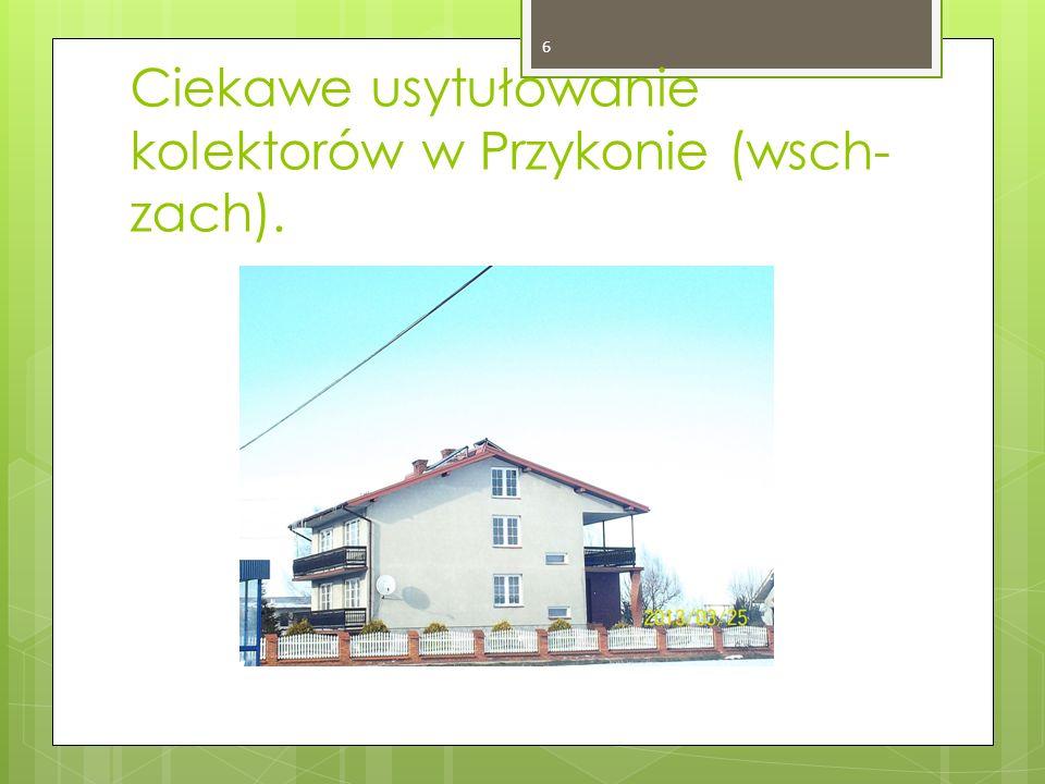 Ciekawe usytułowanie kolektorów w Przykonie (wsch- zach). 6