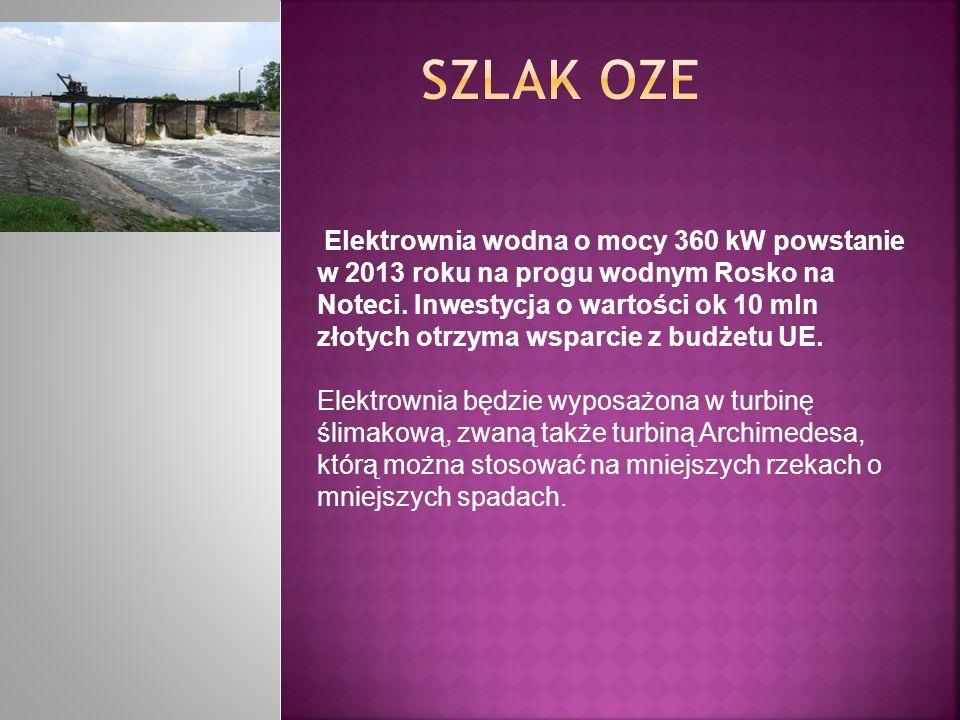 Elektrownia wodna o mocy 360 kW powstanie w 2013 roku na progu wodnym Rosko na Noteci. Inwestycja o wartości ok 10 mln złotych otrzyma wsparcie z budż