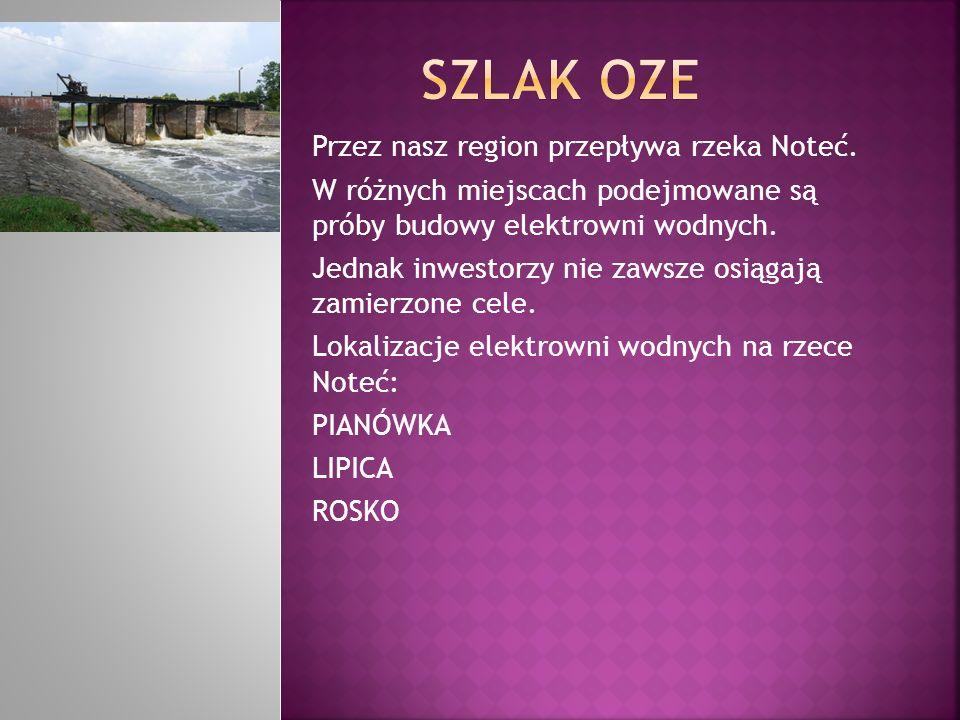 Przez nasz region przepływa rzeka Noteć. W różnych miejscach podejmowane są próby budowy elektrowni wodnych. Jednak inwestorzy nie zawsze osiągają zam