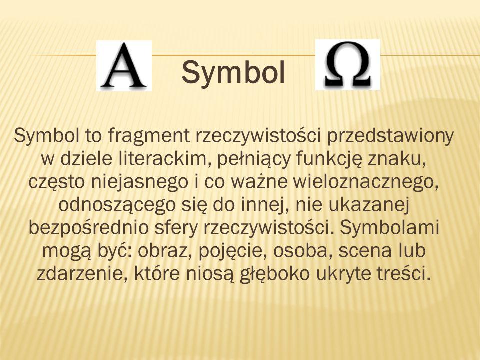 Znaczenie Symbol ma znaczenie przenośne, ku któremu kieruje myśli czytelnika.